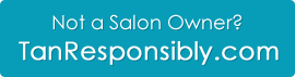 Not a Salon Owner? Visit TanResponsibly.com